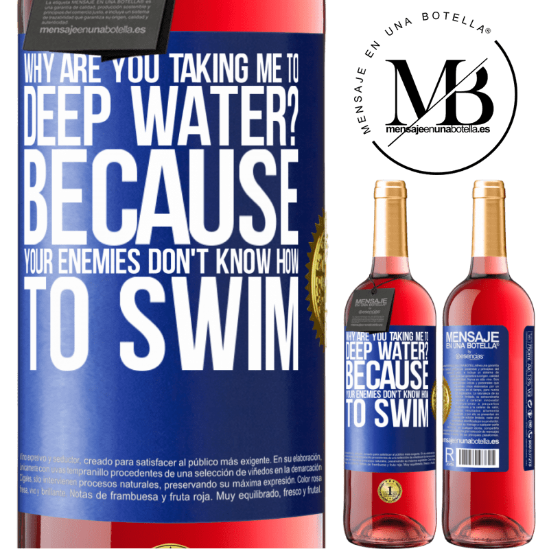 24,95 € Free Shipping   Rosé Wine ROSÉ Edition why are you taking me to deep water? Because your enemies don't know how to swim Blue Label. Customizable label Young wine Harvest 2020 Tempranillo
