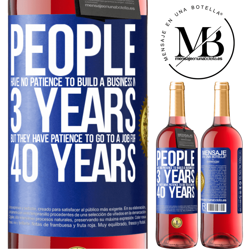 24,95 € Free Shipping | Rosé Wine ROSÉ Edition People have no patience to build a business in 3 years. But he has patience to go to a job for 40 years Blue Label. Customizable label Young wine Harvest 2020 Tempranillo