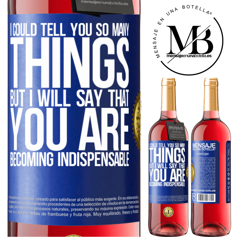 24,95 € Free Shipping | Rosé Wine ROSÉ Edition I could tell you so many things, but we are going to leave it when you are becoming indispensable Blue Label. Customizable label Young wine Harvest 2020 Tempranillo