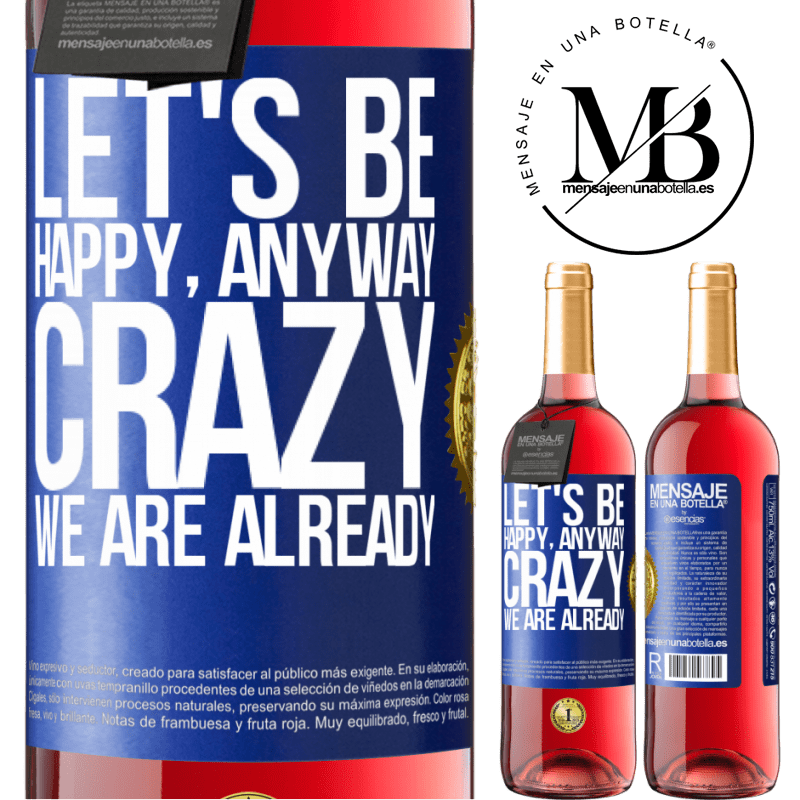 24,95 € Free Shipping | Rosé Wine ROSÉ Edition Let's be happy, total, crazy we are already Blue Label. Customizable label Young wine Harvest 2020 Tempranillo