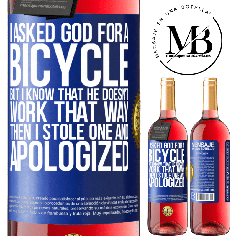 24,95 € Free Shipping | Rosé Wine ROSÉ Edition I asked God for a bicycle, but I know that He doesn't work that way. Then I stole one, and apologized Blue Label. Customizable label Young wine Harvest 2020 Tempranillo