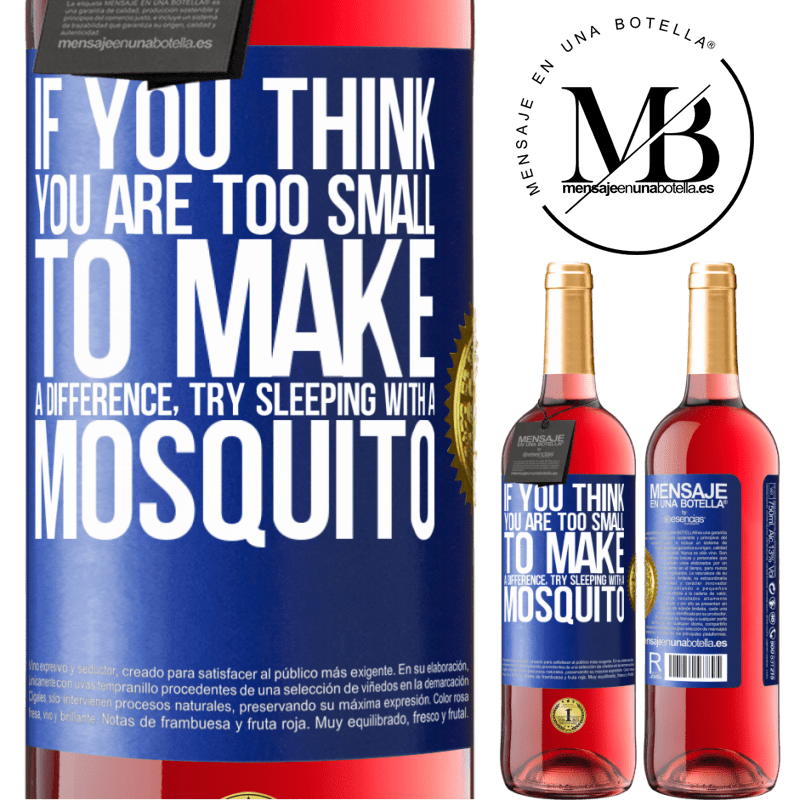 24,95 € Free Shipping   Rosé Wine ROSÉ Edition If you think you are too small to make a difference, try sleeping with a mosquito Blue Label. Customizable label Young wine Harvest 2020 Tempranillo