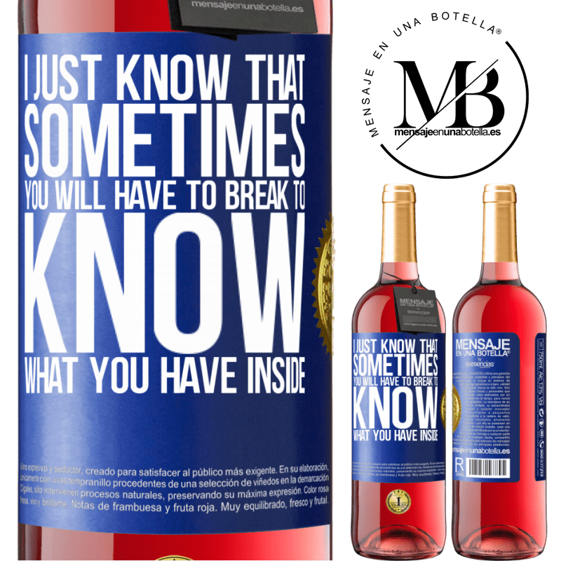 24,95 € Free Shipping   Rosé Wine ROSÉ Edition I just know that sometimes you will have to break to know what you have inside Blue Label. Customizable label Young wine Harvest 2020 Tempranillo