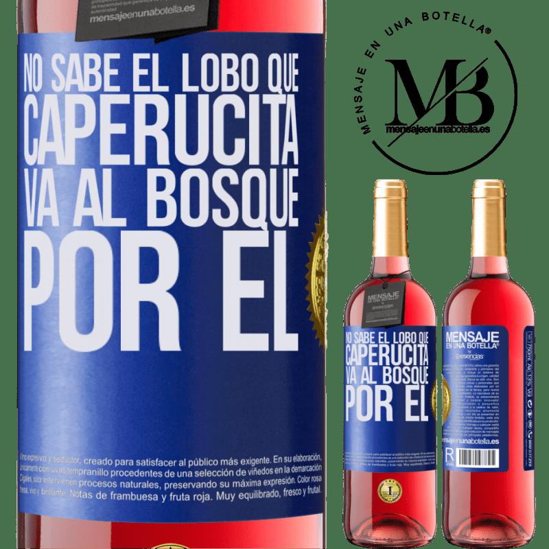 24,95 € Envoi gratuit | Vin rosé Édition ROSÉ Il ne connaît pas le loup que le petit chaperon rouge va dans la forêt pour lui Étiquette Bleue. Étiquette personnalisable Vin jeune Récolte 2020 Tempranillo