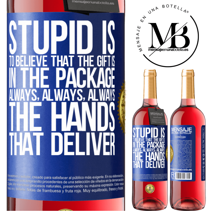 24,95 € Free Shipping   Rosé Wine ROSÉ Edition Stupid is to believe that the gift is in the package. Always, always, always the hands that deliver Blue Label. Customizable label Young wine Harvest 2020 Tempranillo