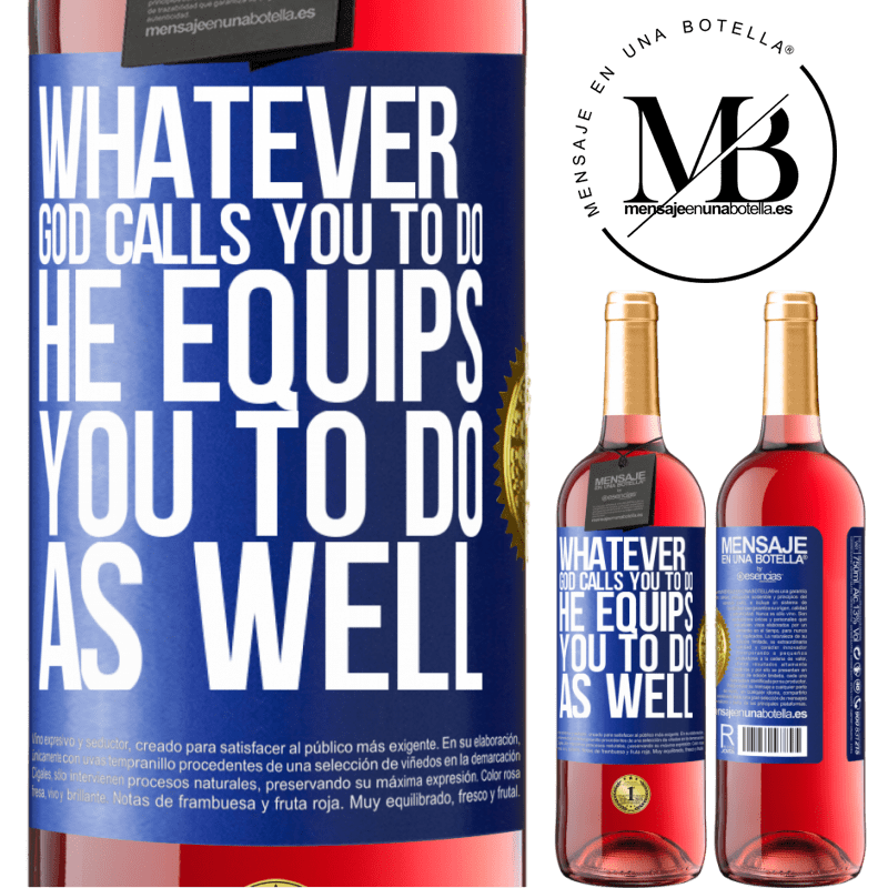 24,95 € Free Shipping | Rosé Wine ROSÉ Edition Whatever God calls you to do, He equips you to do as well Blue Label. Customizable label Young wine Harvest 2020 Tempranillo