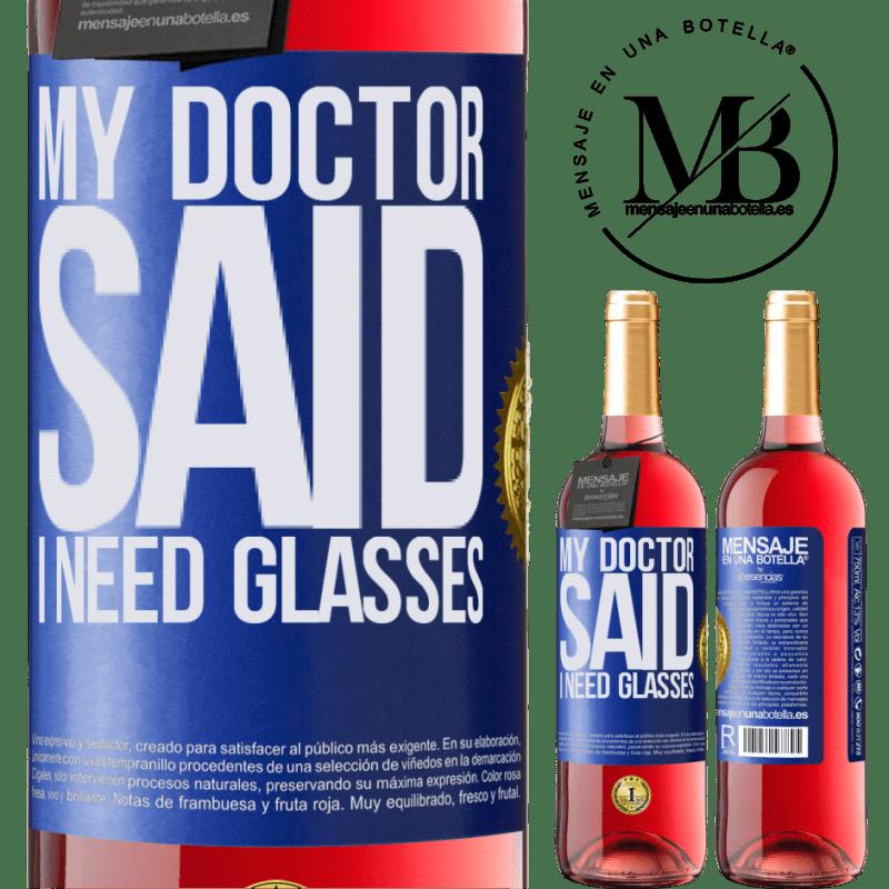 24,95 € Envoi gratuit   Vin rosé Édition ROSÉ My doctor said I need glasses Étiquette Bleue. Étiquette personnalisable Vin jeune Récolte 2020 Tempranillo