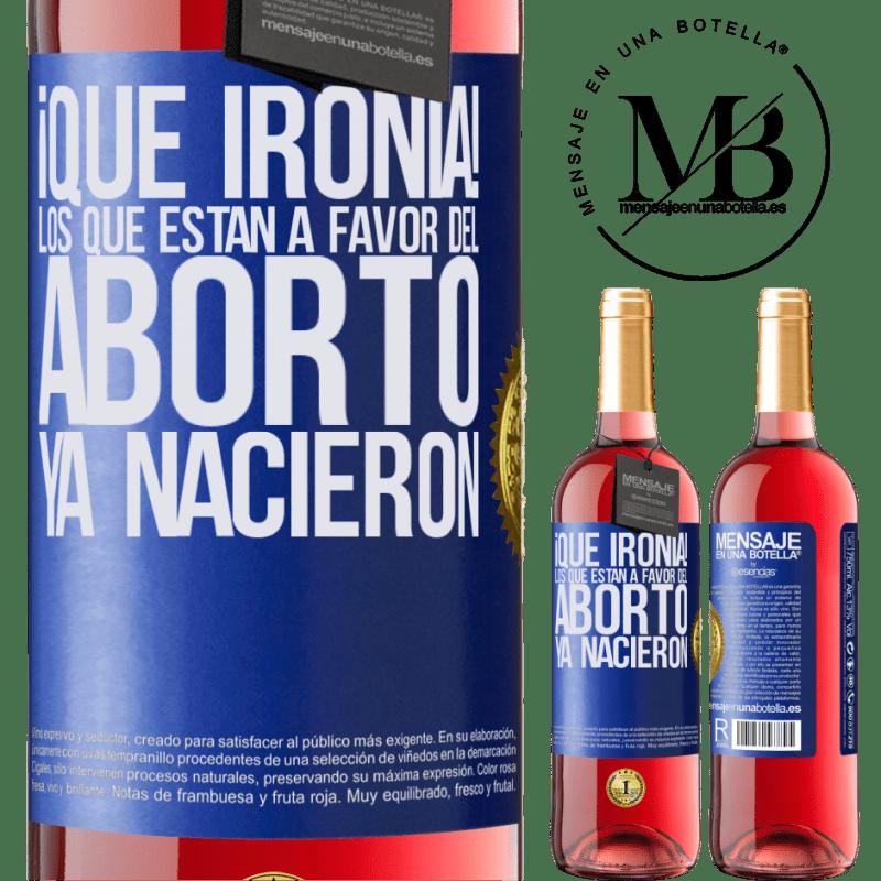 24,95 € Envoi gratuit | Vin rosé Édition ROSÉ Quelle ironie! Ceux qui sont en faveur de l'avortement sont déjà nés Étiquette Bleue. Étiquette personnalisable Vin jeune Récolte 2020 Tempranillo