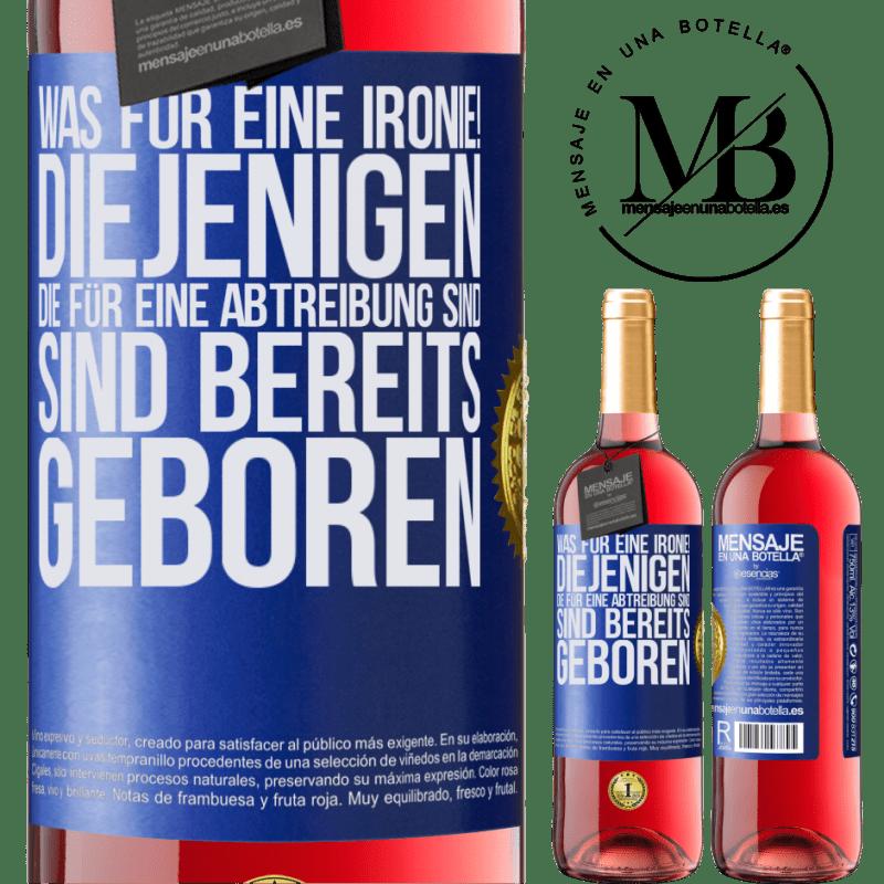 24,95 € Kostenloser Versand   Roséwein ROSÉ Ausgabe Was für eine Ironie! Diejenigen, die für eine Abtreibung sind, sind bereits geboren Blaue Markierung. Anpassbares Etikett Junger Wein Ernte 2020 Tempranillo