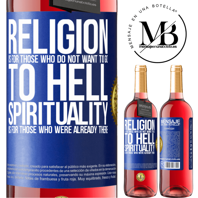 24,95 € Free Shipping   Rosé Wine ROSÉ Edition Religion is for those who do not want to go to hell. Spirituality is for those who were already there Blue Label. Customizable label Young wine Harvest 2020 Tempranillo