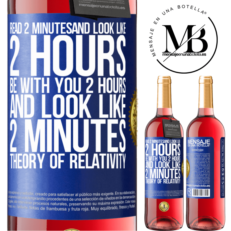 24,95 € Free Shipping   Rosé Wine ROSÉ Edition Read 2 minutes and look like 2 hours. Be with you 2 hours and look like 2 minutes. Theory of relativity Blue Label. Customizable label Young wine Harvest 2020 Tempranillo