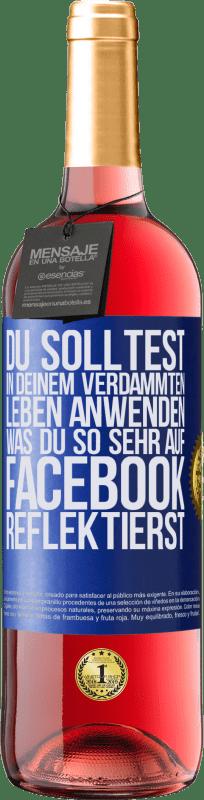 24,95 € Kostenloser Versand | Roséwein ROSÉ Ausgabe Du solltest dich in deinem verdammten Leben bewerben, was du so sehr auf Facebook reflektierst Blaue Markierung. Anpassbares Etikett Junger Wein Ernte 2020 Tempranillo