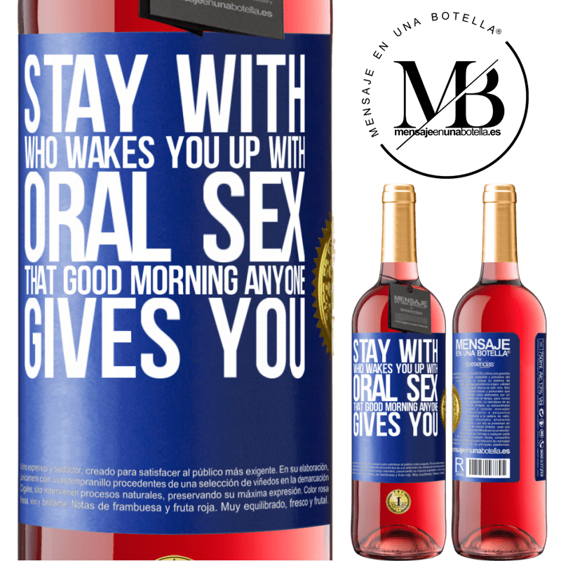 24,95 € Free Shipping | Rosé Wine ROSÉ Edition Stay with who wakes you up with oral sex, that good morning anyone gives you Blue Label. Customizable label Young wine Harvest 2020 Tempranillo