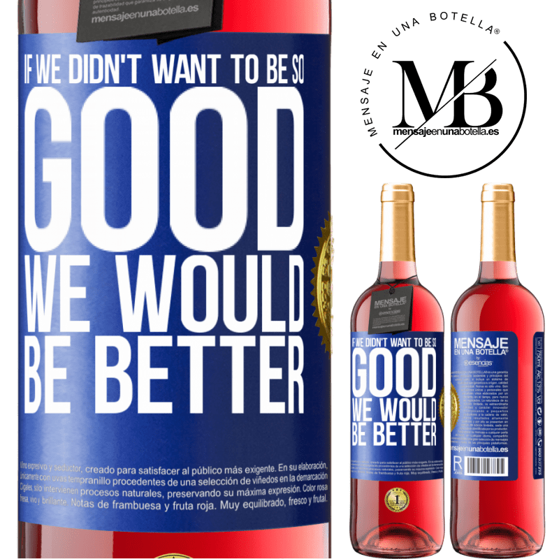 24,95 € Free Shipping | Rosé Wine ROSÉ Edition If we didn't want to be so good, we would be better Blue Label. Customizable label Young wine Harvest 2020 Tempranillo