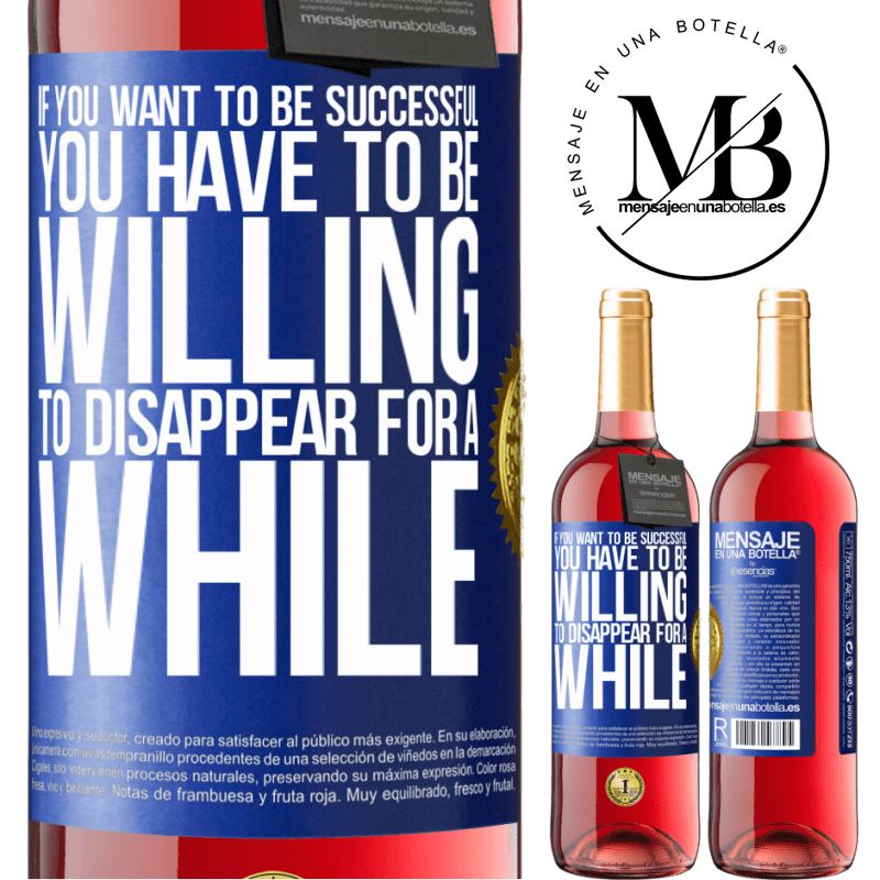 24,95 € Free Shipping | Rosé Wine ROSÉ Edition If you want to be successful you have to be willing to disappear for a while Blue Label. Customizable label Young wine Harvest 2020 Tempranillo