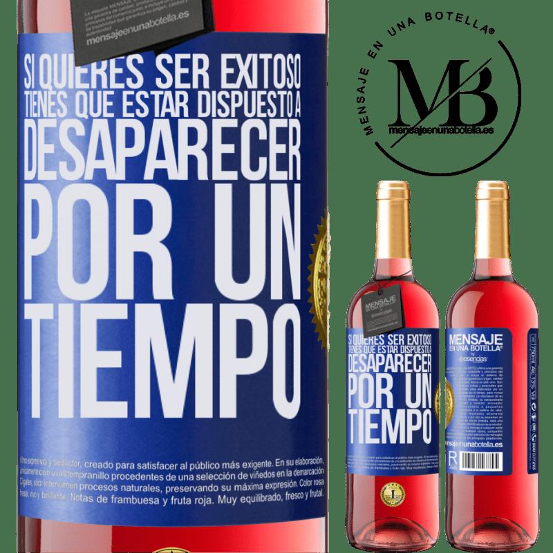 24,95 € Envoi gratuit | Vin rosé Édition ROSÉ Si vous voulez réussir, vous devez être prêt à disparaître pendant un certain temps Étiquette Bleue. Étiquette personnalisable Vin jeune Récolte 2020 Tempranillo