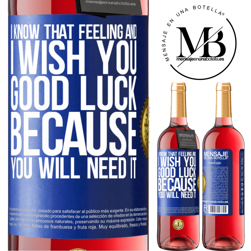 24,95 € Free Shipping   Rosé Wine ROSÉ Edition I know that feeling, and I wish you good luck, because you will need it Blue Label. Customizable label Young wine Harvest 2020 Tempranillo