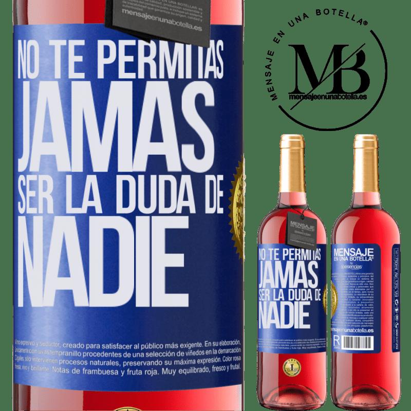 24,95 € Envoi gratuit   Vin rosé Édition ROSÉ Ne vous laissez jamais douter de qui que ce soit Étiquette Bleue. Étiquette personnalisable Vin jeune Récolte 2020 Tempranillo