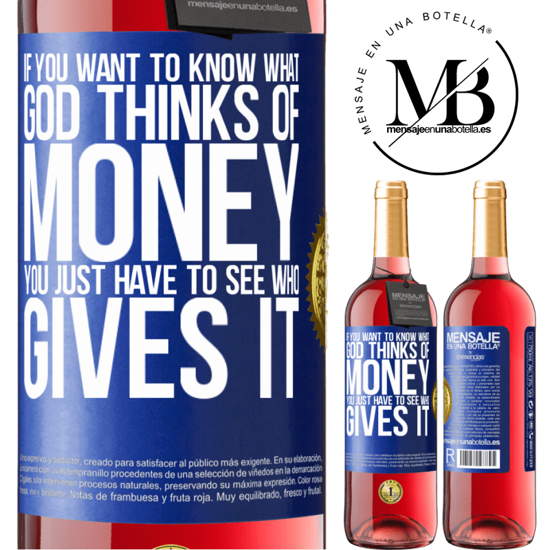 24,95 € Free Shipping   Rosé Wine ROSÉ Edition If you want to know what God thinks of money, you just have to see who gives it Blue Label. Customizable label Young wine Harvest 2020 Tempranillo
