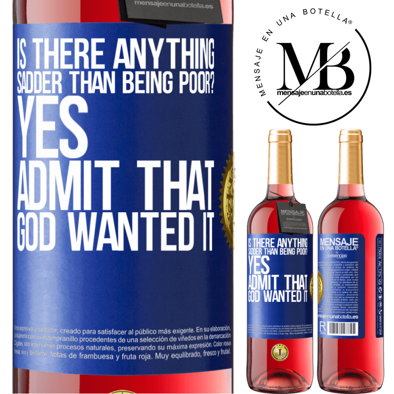 24,95 € Free Shipping   Rosé Wine ROSÉ Edition is there anything sadder than being poor? Yes. Admit that God wanted it Blue Label. Customizable label Young wine Harvest 2020 Tempranillo