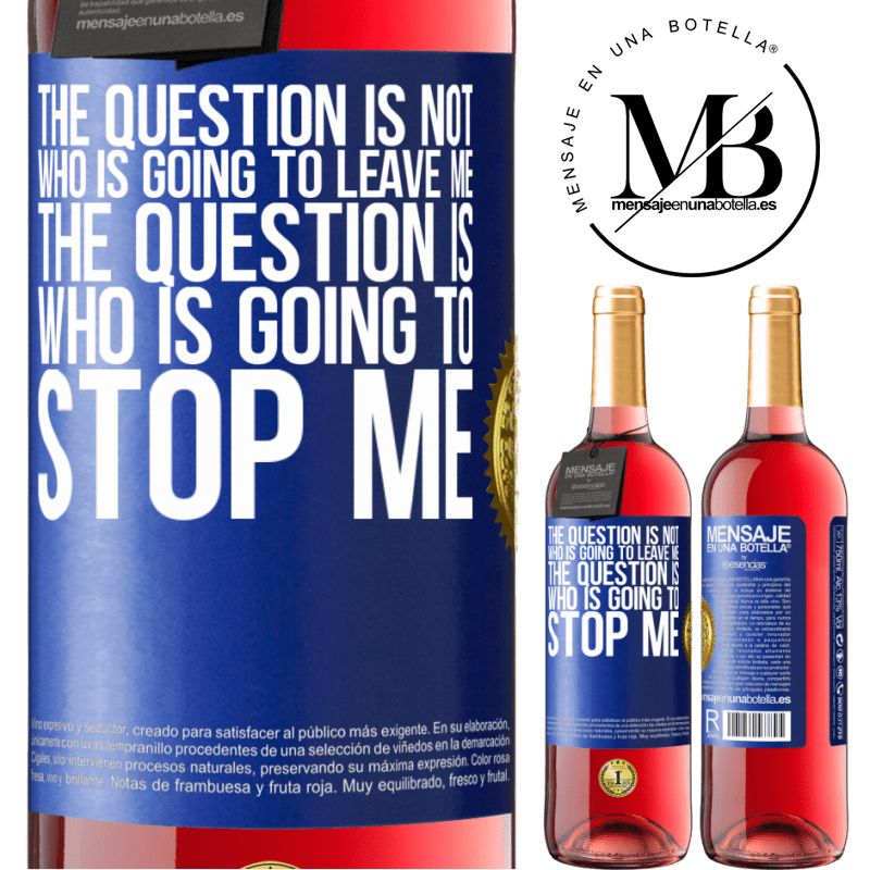 24,95 € Free Shipping   Rosé Wine ROSÉ Edition The question is not who is going to leave me. The question is who is going to stop me Blue Label. Customizable label Young wine Harvest 2020 Tempranillo