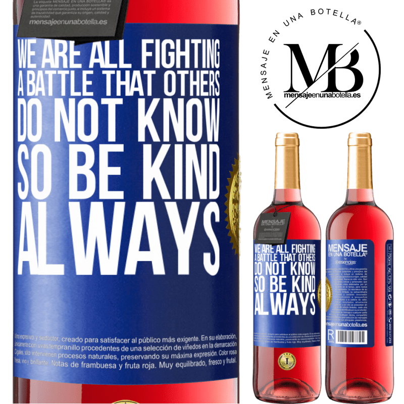 24,95 € Free Shipping | Rosé Wine ROSÉ Edition We are all fighting a battle that others do not know. So be kind, always Blue Label. Customizable label Young wine Harvest 2020 Tempranillo