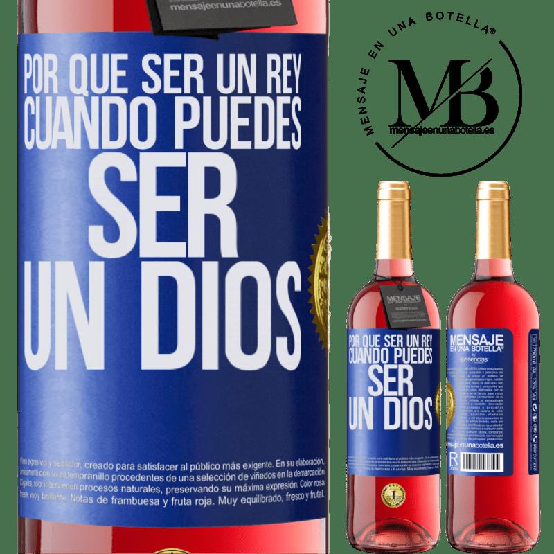 24,95 € Envoi gratuit   Vin rosé Édition ROSÉ Pourquoi être un roi quand on peut être un Dieu Étiquette Bleue. Étiquette personnalisable Vin jeune Récolte 2020 Tempranillo