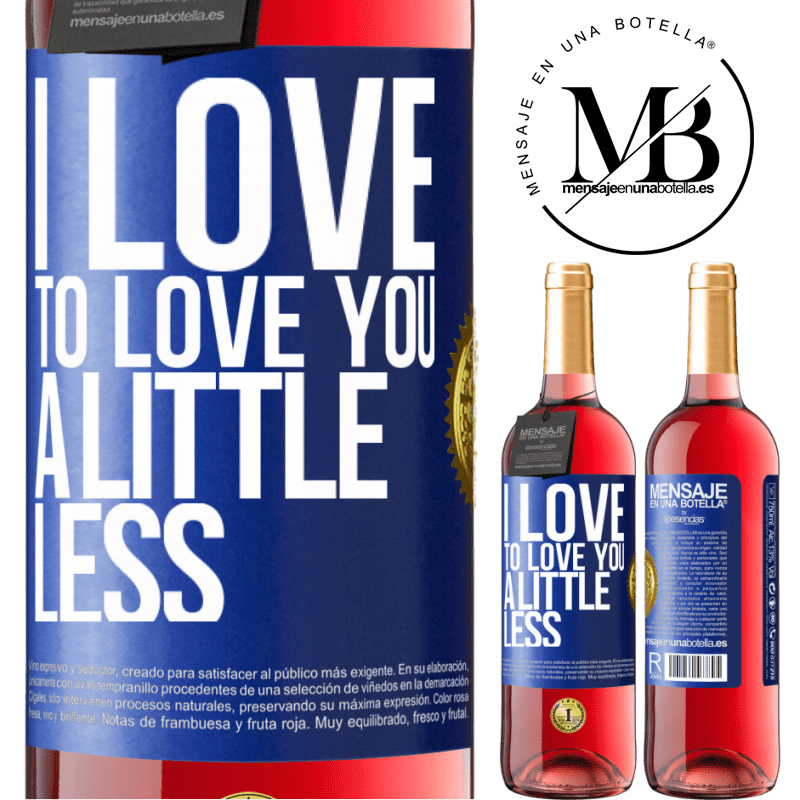 24,95 € Free Shipping   Rosé Wine ROSÉ Edition I love to love you a little less Blue Label. Customizable label Young wine Harvest 2020 Tempranillo