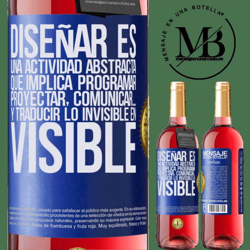 24,95 € Envoi gratuit   Vin rosé Édition ROSÉ Le design est une activité abstraite qui implique de programmer, projeter, communiquer ... et traduire l'invisible en visible Étiquette Bleue. Étiquette personnalisable Vin jeune Récolte 2020 Tempranillo