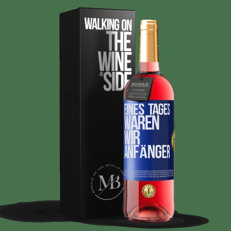 24,95 € Kostenloser Versand   Roséwein ROSÉ Ausgabe Eines Tages waren wir Anfänger Blaue Markierung. Anpassbares Etikett Junger Wein Ernte 2020 Tempranillo