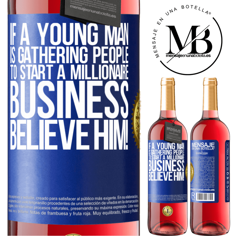 24,95 € Free Shipping   Rosé Wine ROSÉ Edition If a young man is gathering people to start a millionaire business, believe him! Blue Label. Customizable label Young wine Harvest 2020 Tempranillo
