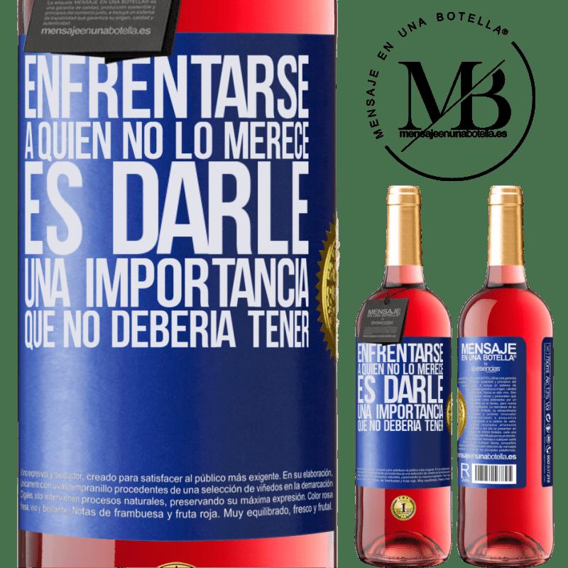 24,95 € Envoi gratuit | Vin rosé Édition ROSÉ Faire face à ceux qui ne le méritent pas, c'est lui donner une importance qu'il ne devrait pas avoir Étiquette Bleue. Étiquette personnalisable Vin jeune Récolte 2020 Tempranillo