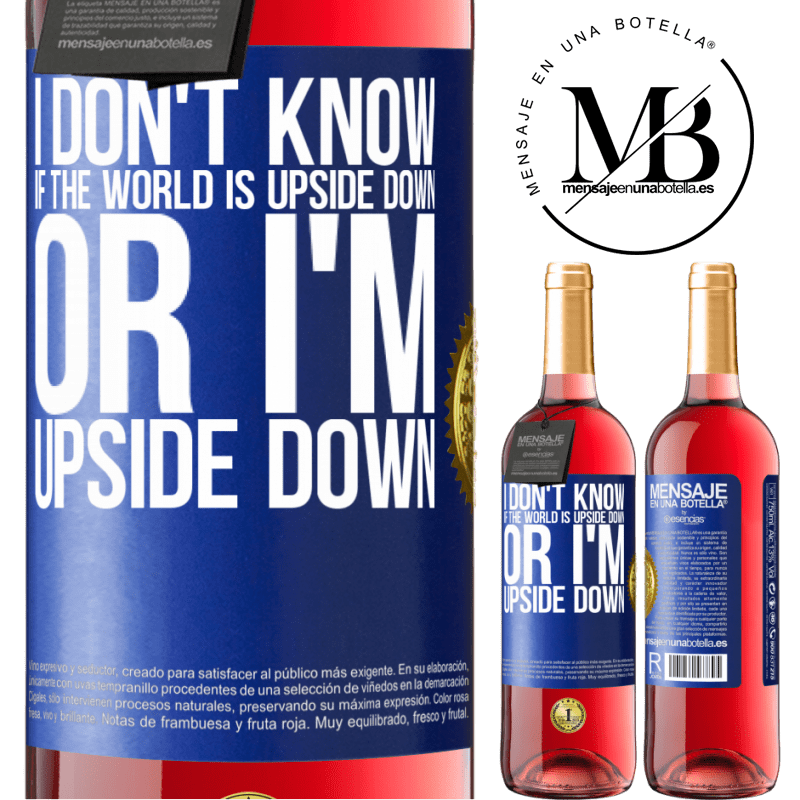 24,95 € Free Shipping   Rosé Wine ROSÉ Edition I don't know if the world is upside down or I'm upside down Blue Label. Customizable label Young wine Harvest 2020 Tempranillo
