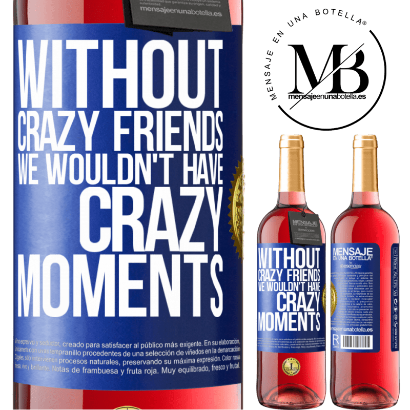 24,95 € Free Shipping   Rosé Wine ROSÉ Edition Without crazy friends we wouldn't have crazy moments Blue Label. Customizable label Young wine Harvest 2020 Tempranillo