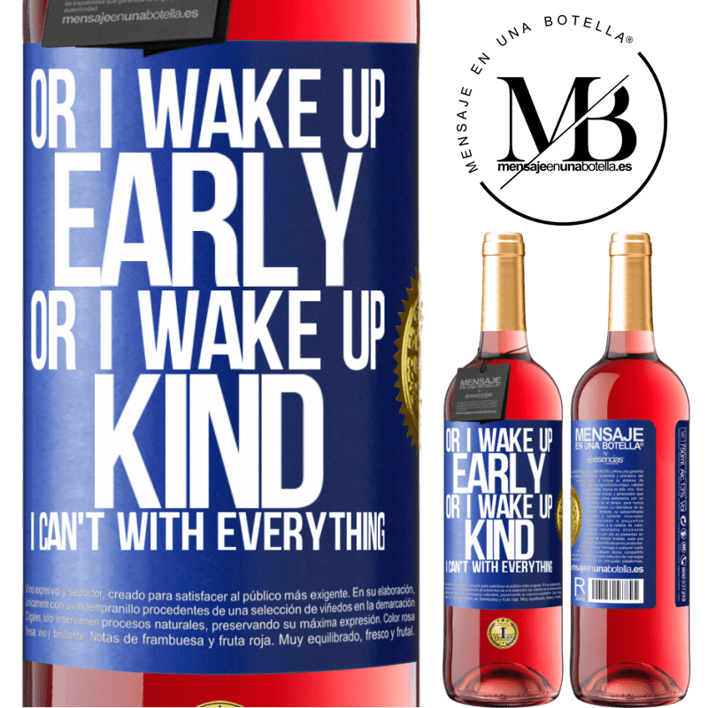 24,95 € Free Shipping   Rosé Wine ROSÉ Edition Or I wake up early, or I wake up kind, I can't with everything Blue Label. Customizable label Young wine Harvest 2020 Tempranillo