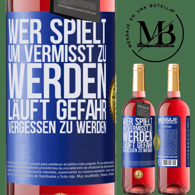 24,95 € Kostenloser Versand | Roséwein ROSÉ Ausgabe Wer spielt, um vermisst zu werden, läuft Gefahr, vergessen zu werden Blaue Markierung. Anpassbares Etikett Junger Wein Ernte 2020 Tempranillo