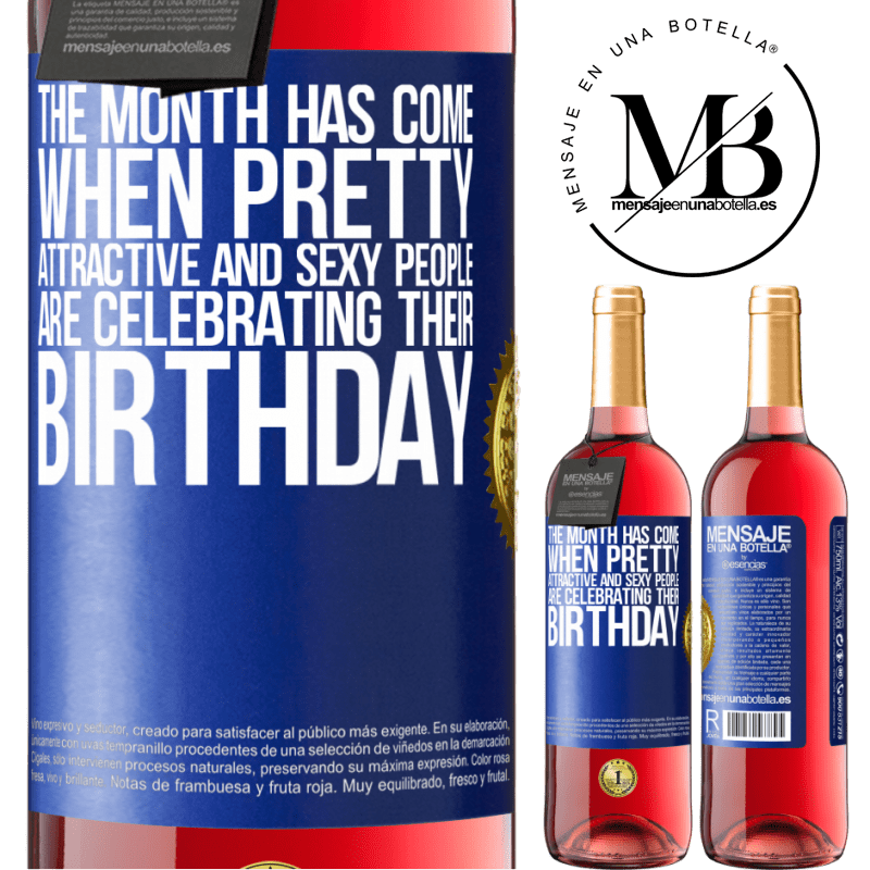 24,95 € Free Shipping | Rosé Wine ROSÉ Edition The month has come, where pretty, attractive and sexy people are celebrating their birthday Blue Label. Customizable label Young wine Harvest 2020 Tempranillo