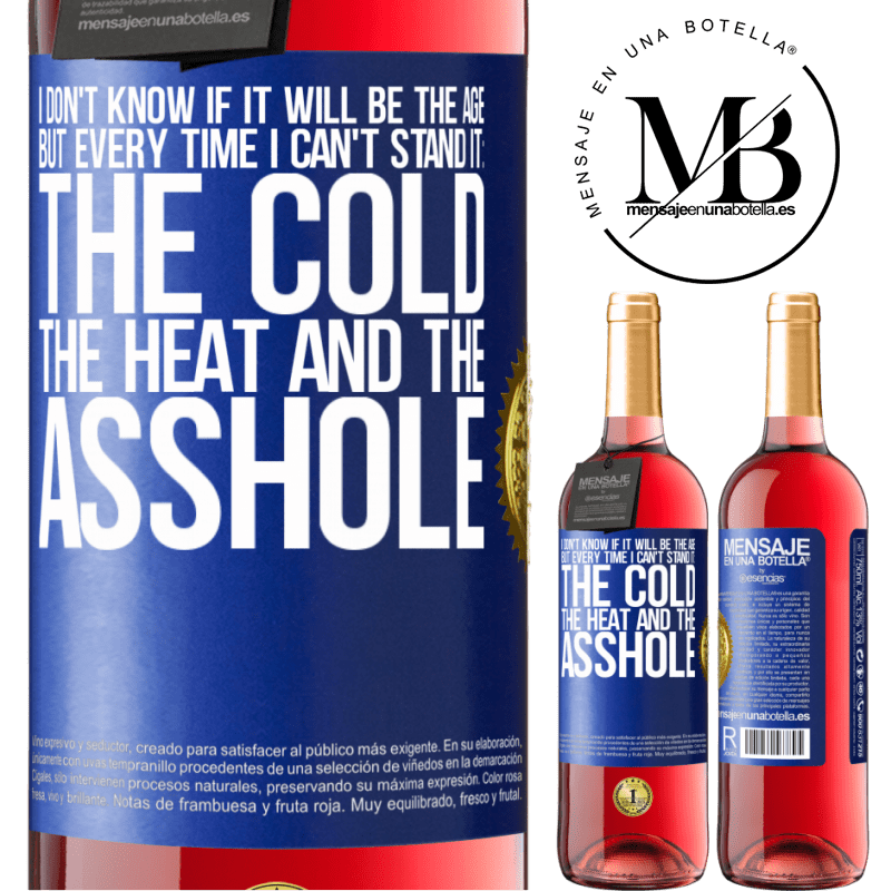24,95 € Free Shipping | Rosé Wine ROSÉ Edition I don't know if it will be the age, but every time I can't stand it: the cold, the heat and the asshole Blue Label. Customizable label Young wine Harvest 2020 Tempranillo