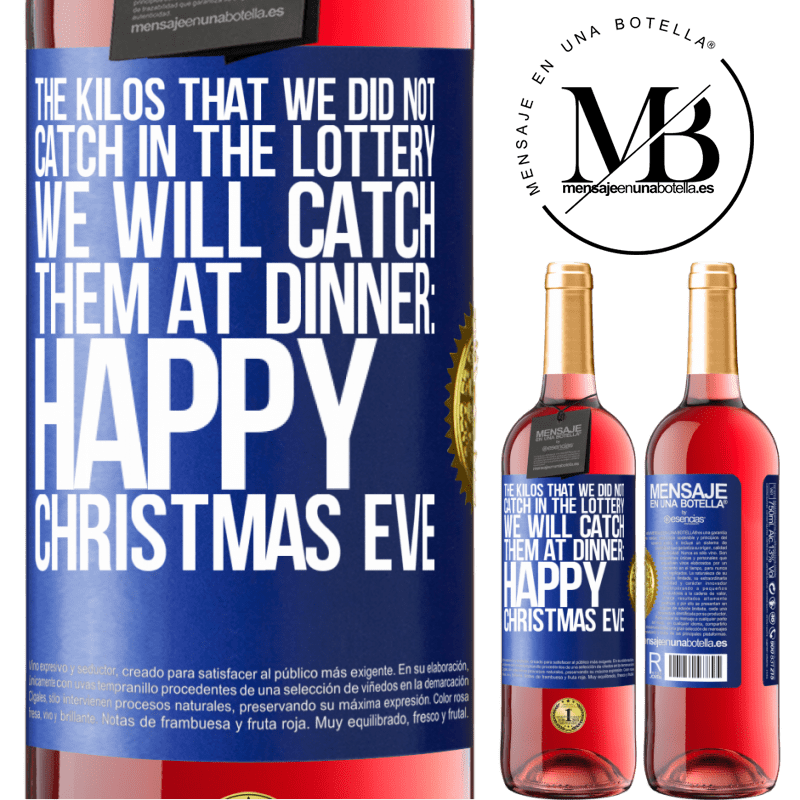 24,95 € Free Shipping | Rosé Wine ROSÉ Edition The kilos that we did not catch in the lottery, we will catch them at dinner: Happy Christmas Eve Blue Label. Customizable label Young wine Harvest 2020 Tempranillo