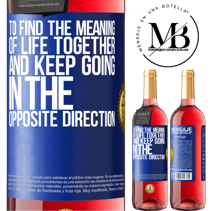 24,95 € Free Shipping | Rosé Wine ROSÉ Edition To find the meaning of life together and keep going in the opposite direction Blue Label. Customizable label Young wine Harvest 2020 Tempranillo