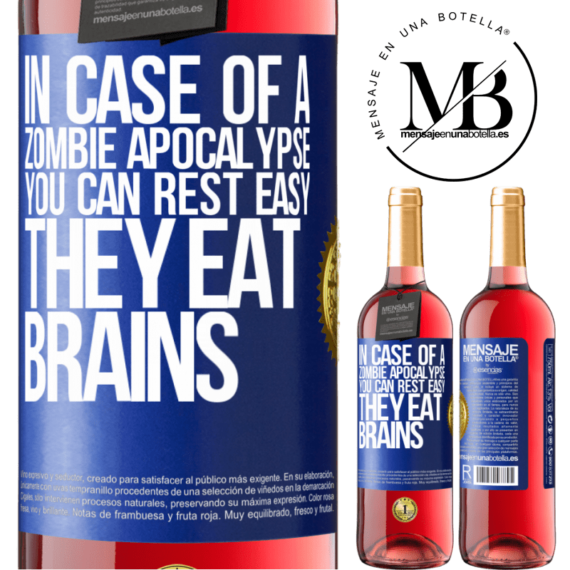 24,95 € Free Shipping   Rosé Wine ROSÉ Edition In case of a zombie apocalypse, you can rest easy, they eat brains Blue Label. Customizable label Young wine Harvest 2020 Tempranillo