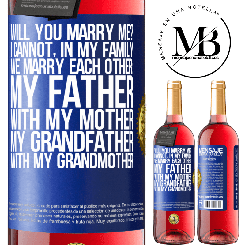 24,95 € Free Shipping | Rosé Wine ROSÉ Edition Will you marry me? I cannot, in my family we marry each other: my father, with my mother, my grandfather with my grandmother Blue Label. Customizable label Young wine Harvest 2020 Tempranillo