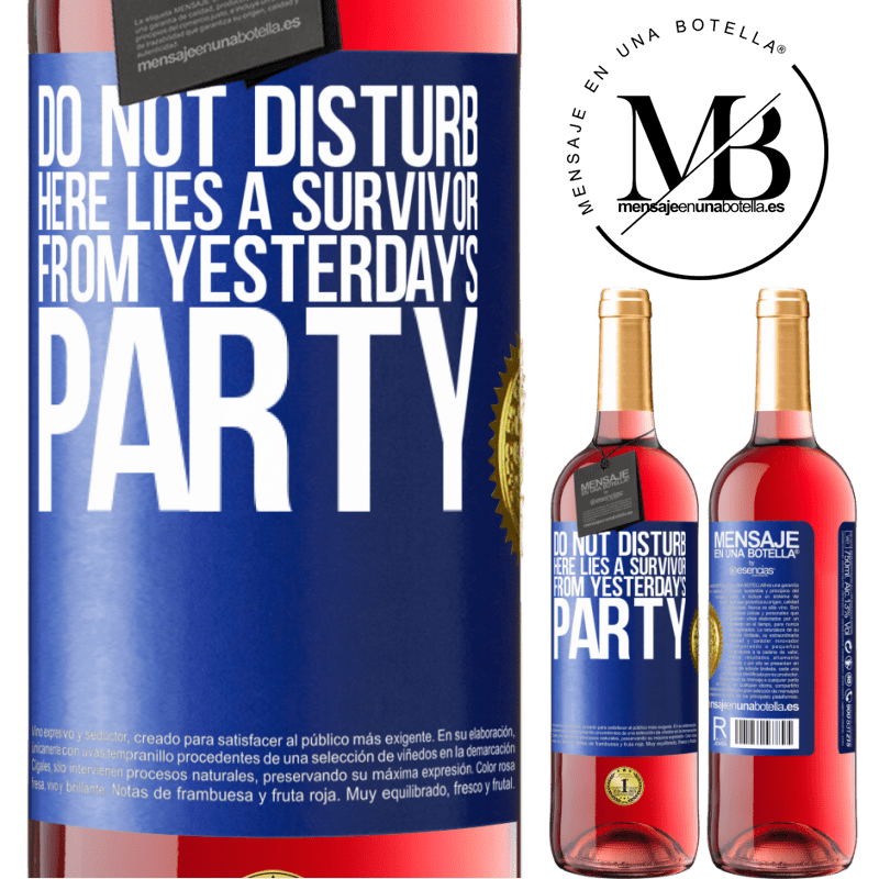 24,95 € Free Shipping | Rosé Wine ROSÉ Edition Do not disturb. Here lies a survivor from yesterday's party Blue Label. Customizable label Young wine Harvest 2020 Tempranillo