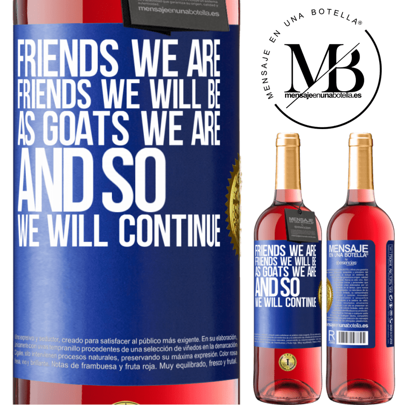 24,95 € Free Shipping | Rosé Wine ROSÉ Edition Friends we are, friends we will be, as goats we are and so we will continue Blue Label. Customizable label Young wine Harvest 2020 Tempranillo