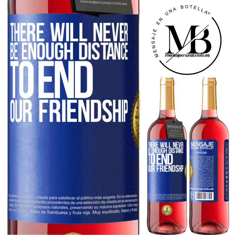 24,95 € Free Shipping   Rosé Wine ROSÉ Edition There will never be enough distance to end our friendship Blue Label. Customizable label Young wine Harvest 2020 Tempranillo