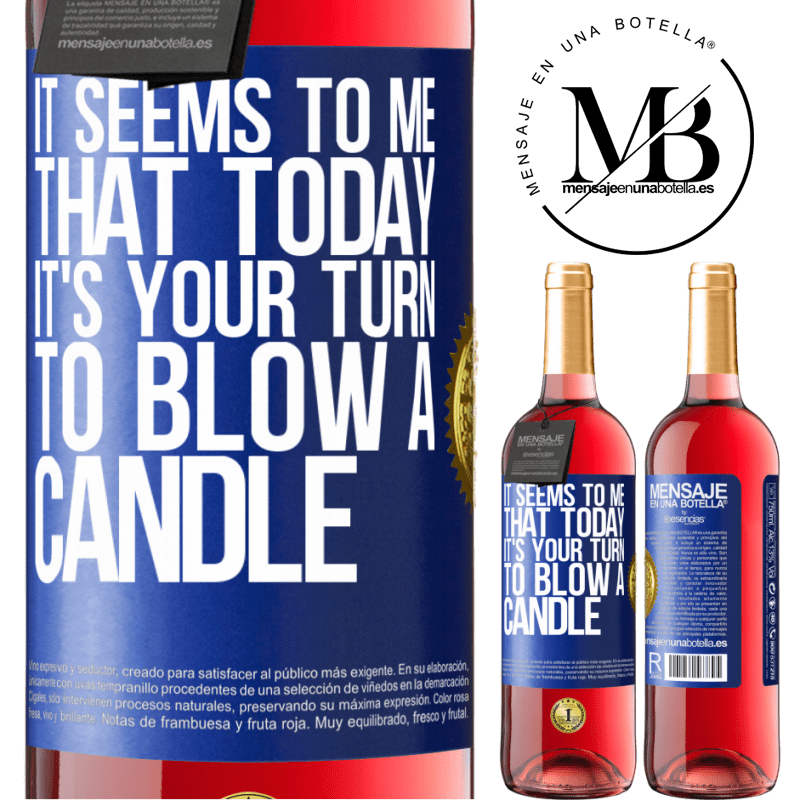 24,95 € Free Shipping   Rosé Wine ROSÉ Edition It seems to me that today, it's your turn to blow a candle Blue Label. Customizable label Young wine Harvest 2020 Tempranillo