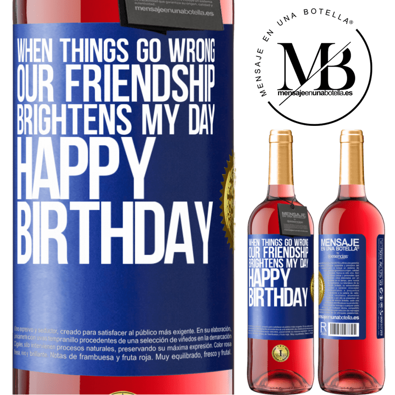 24,95 € Free Shipping | Rosé Wine ROSÉ Edition When things go wrong, our friendship brightens my day. Happy Birthday Blue Label. Customizable label Young wine Harvest 2020 Tempranillo