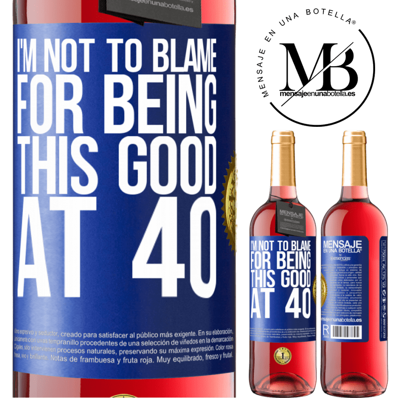 24,95 € Free Shipping | Rosé Wine ROSÉ Edition I'm not to blame for being this good at 40 Blue Label. Customizable label Young wine Harvest 2020 Tempranillo