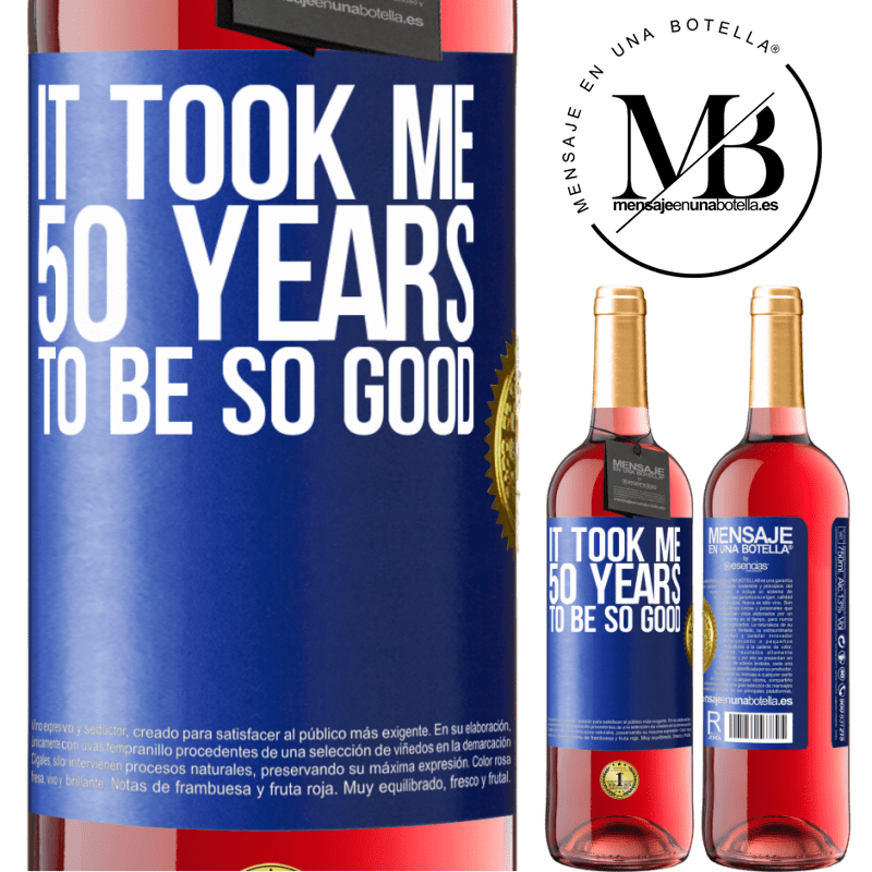 24,95 € Free Shipping | Rosé Wine ROSÉ Edition It took me 50 years to be so good Blue Label. Customizable label Young wine Harvest 2020 Tempranillo