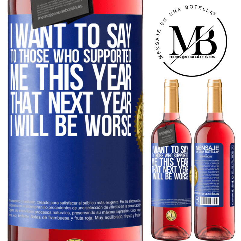 24,95 € Free Shipping   Rosé Wine ROSÉ Edition I want to say to those who supported me this year, that next year I will be worse Blue Label. Customizable label Young wine Harvest 2020 Tempranillo